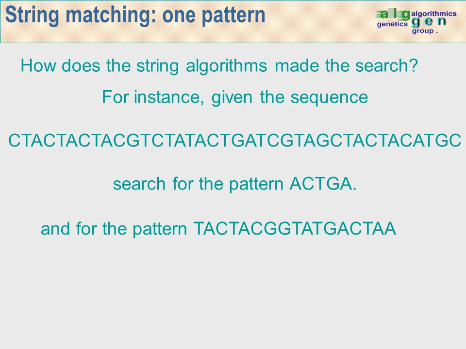 String matching: many patterns Given the sequence CTACTACTACGTCTATACTGATCGTAGCTACTACATGC Search for the patterns ACTGACT GTCT AATT ACTGATCTTT GTAGC AATACT ACATGC ACTGA.
