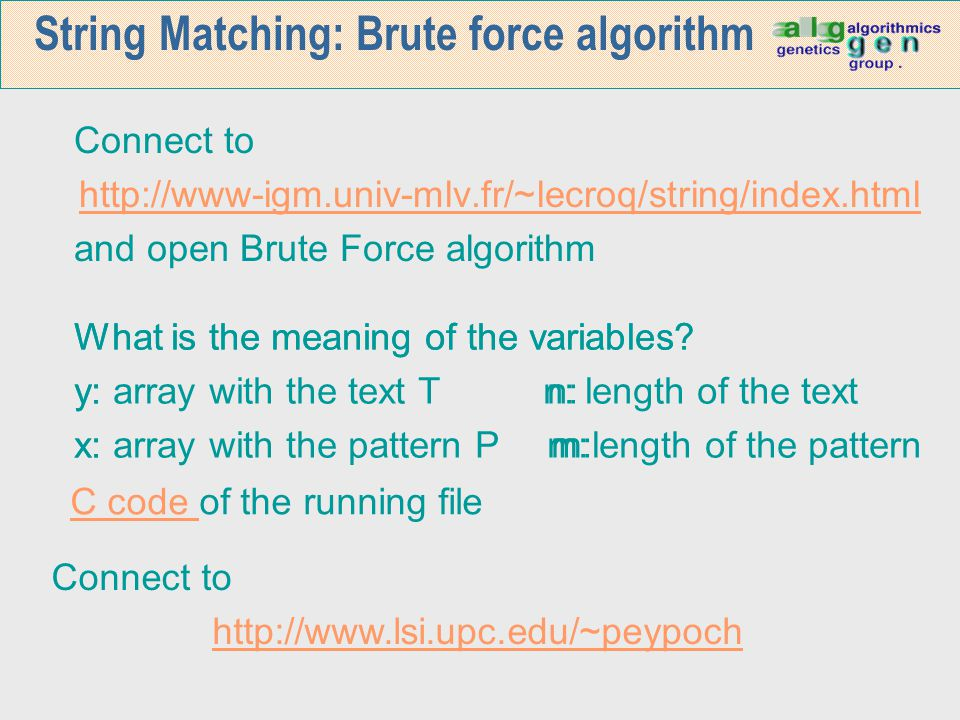What is the meaning of the variables? y: n: x: m: String Matching: Brute force algorithm Connect to http://www-igm.univ-mlv.fr/~lecroq/string/index.ht