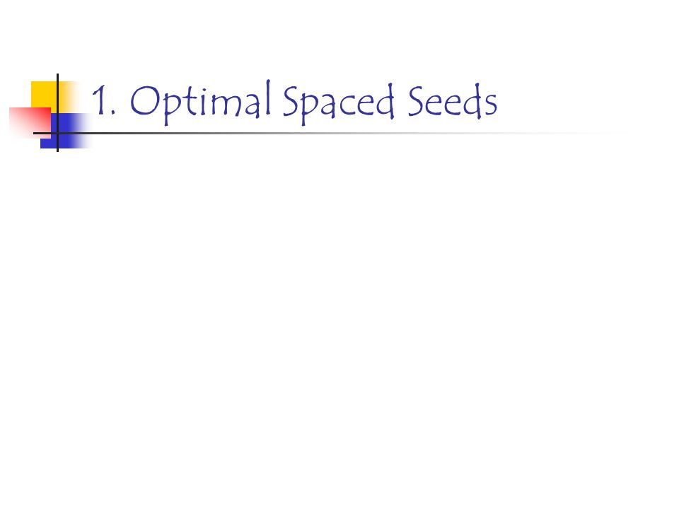 1. Optimal Spaced Seeds