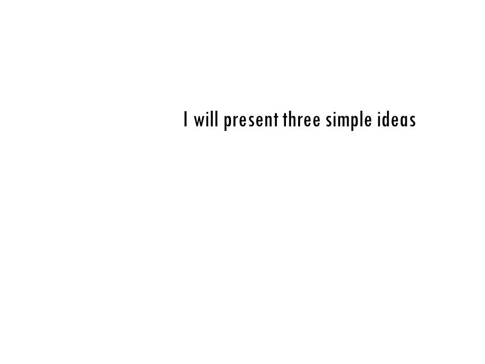I will present three simple ideas