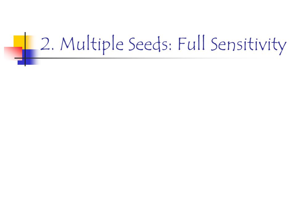 2. Multiple Seeds: Full Sensitivity