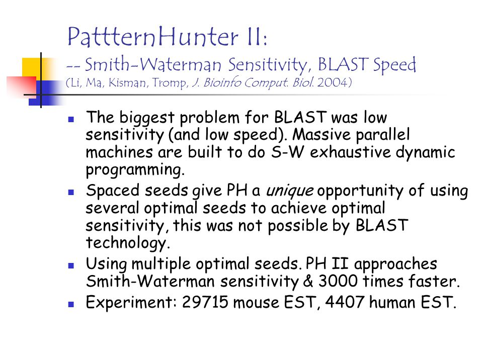 PattternHunter II: -- Smith-Waterman Sensitivity, BLAST Speed (Li, Ma, Kisman, Tromp, J.