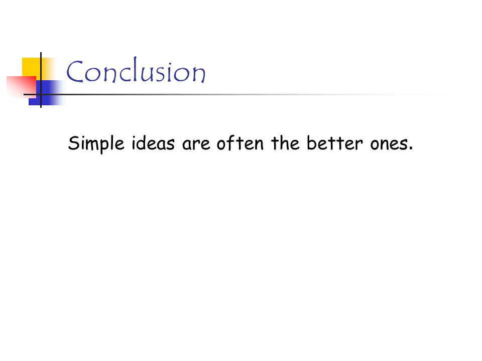 Conclusion Simple ideas are often the better ones.
