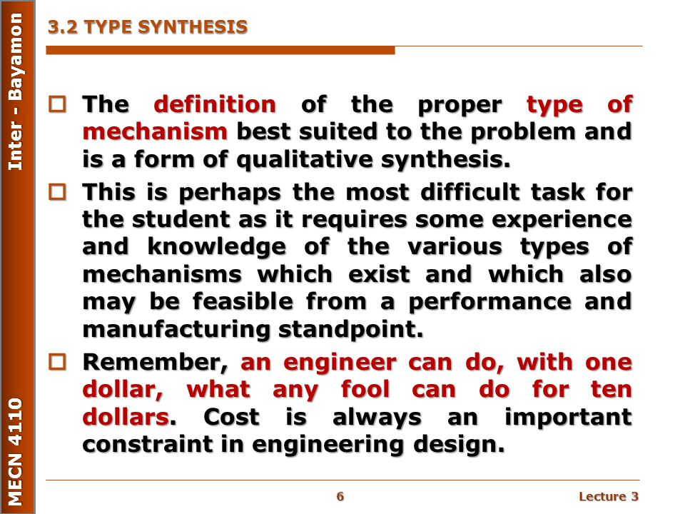 Lecture 3 MECN 4110 Inter - Bayamon 3.2 TYPE SYNTHESIS  The definition of the proper type of mechanism best suited to the problem and is a form of qu