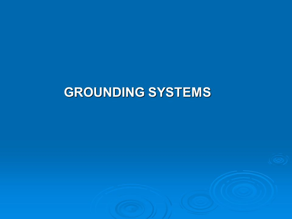 GROUNDING SYSTEMS GROUNDING SYSTEMS