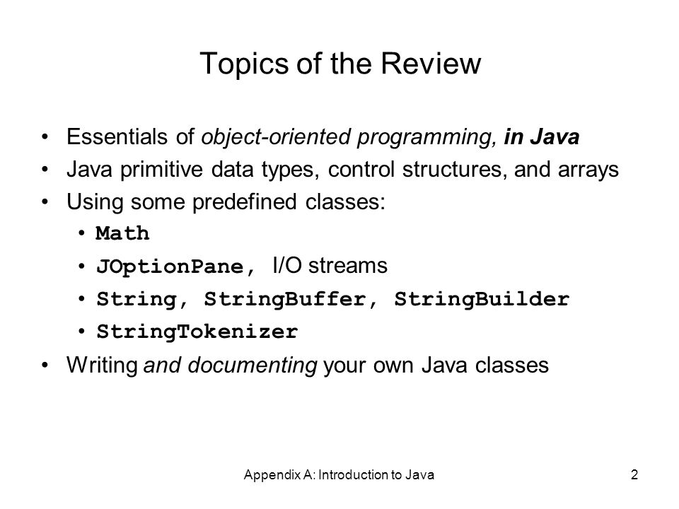 Appendix A: Introduction to Java43 Converting Numeric Strings to Numbers A dialog window always returns a reference to a String Therefore, a conversion is required, using static methods of class String :