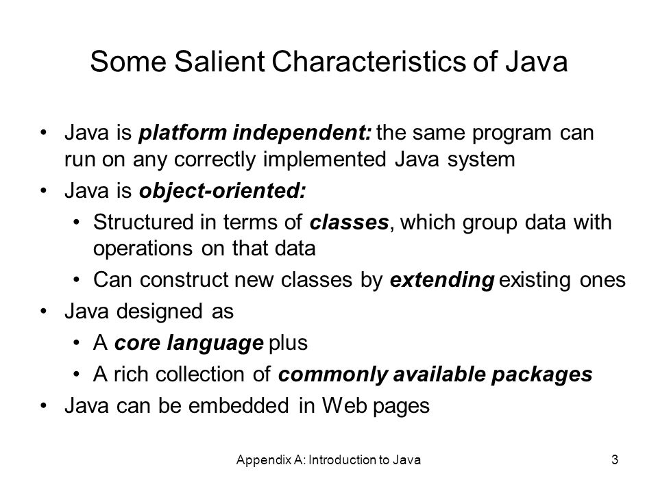 Appendix A: Introduction to Java4 Java Processing and Execution Begin with Java source code in text files: Model.java A Java source code compiler produces Java byte code Outputs one file per class: Model.class May be standalone or part of an IDE A Java Virtual Machine loads and executes class files May compile them to native code (e.g., x86) internally