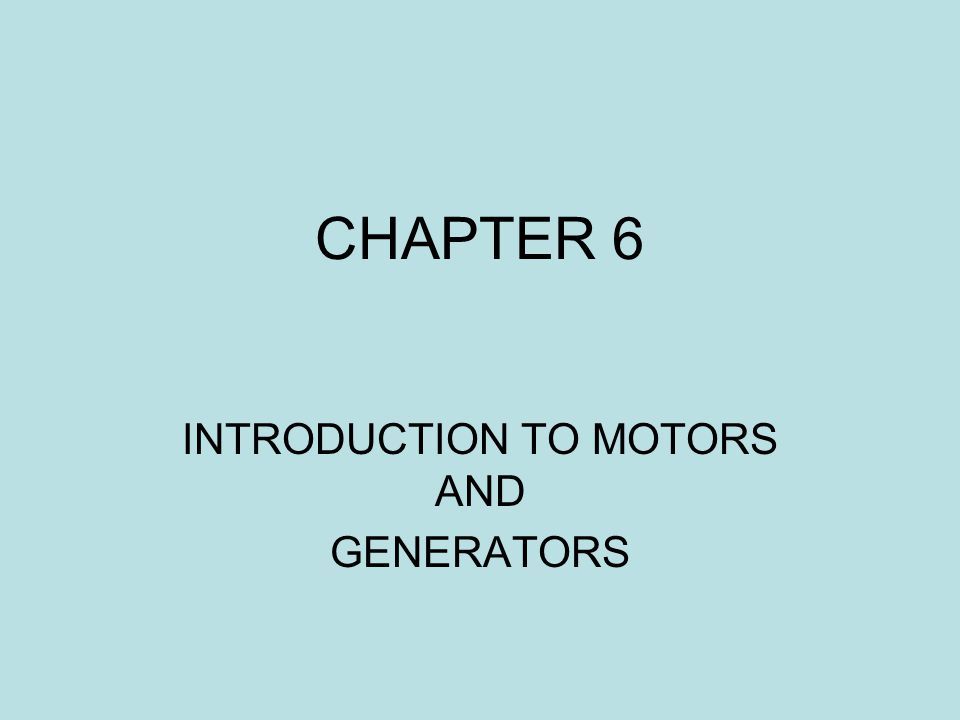 CHAPTER 6 INTRODUCTION TO MOTORS AND GENERATORS