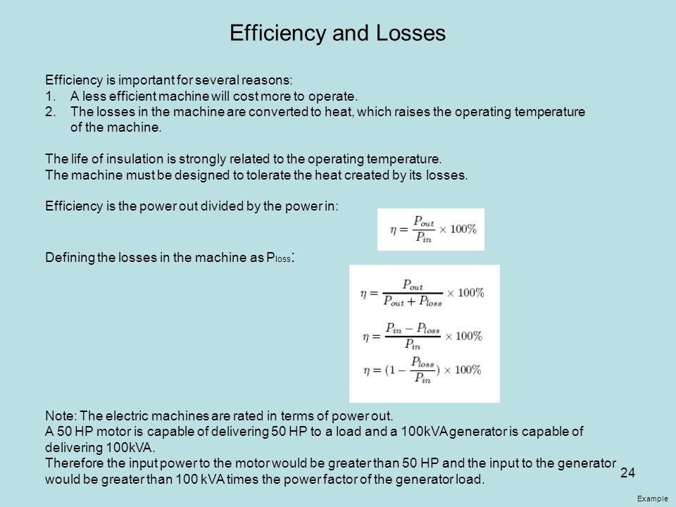 Efficiency and Losses Efficiency is important for several reasons: 1.A less efficient machine will cost more to operate. 2.The losses in the machine a