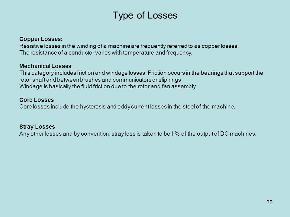 Type of Losses Copper Losses: Resistive losses in the winding of a machine are frequently referred to as copper losses. The resistance of a conductor