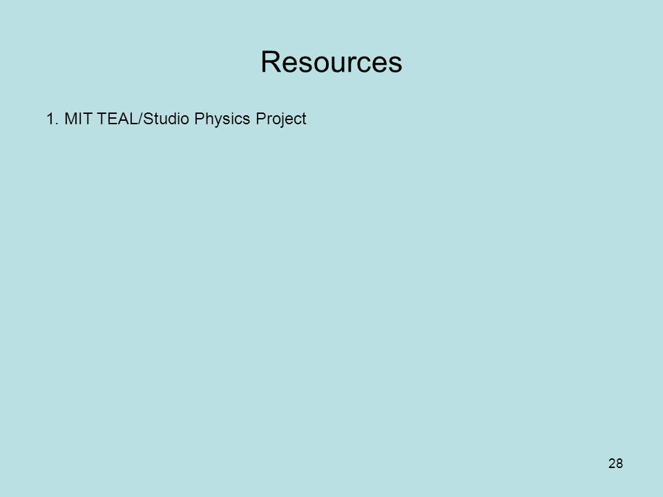 Resources 28 1. MIT TEAL/Studio Physics Project