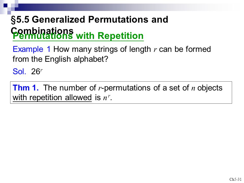 Ch5-31 §5.5 Generalized Permutations and Combinations Thm 1. The number of r -permutations of a set of n objects with repetition allowed is n r. Permu