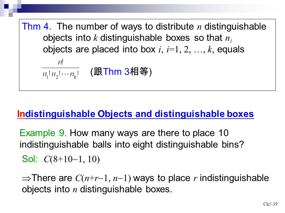 Ch5-39 Thm 4. The number of ways to distribute n distinguishable objects into k distinguishable boxes so that n i objects are placed into box i, i=1,