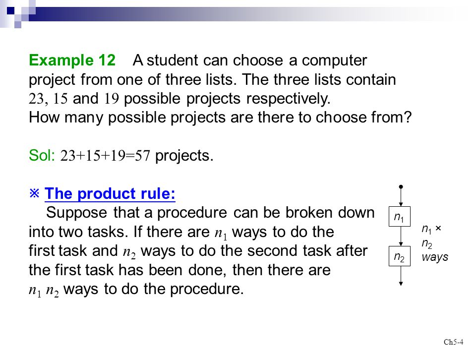 Ch5-4 Example 12 A student can choose a computer project from one of three lists. The three lists contain 23, 15 and 19 possible projects respectively