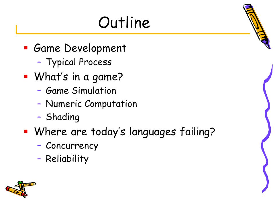 Outline  Game Development –Typical Process  What's in a game.