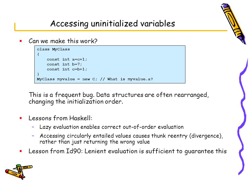 Accessing uninitialized variables  Can we make this work.