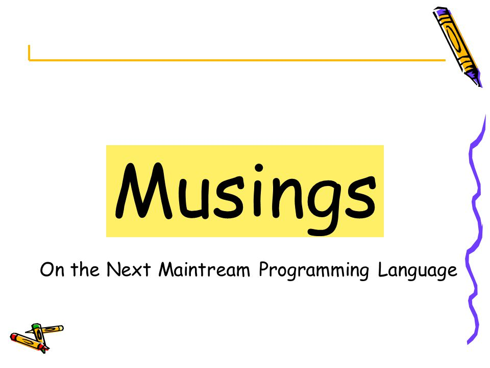 Musings On the Next Maintream Programming Language