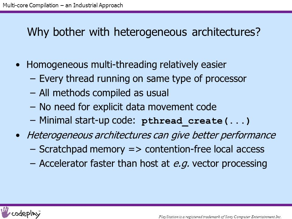 Multi-core Compilation – an Industrial Approach Why bother with heterogeneous architectures.