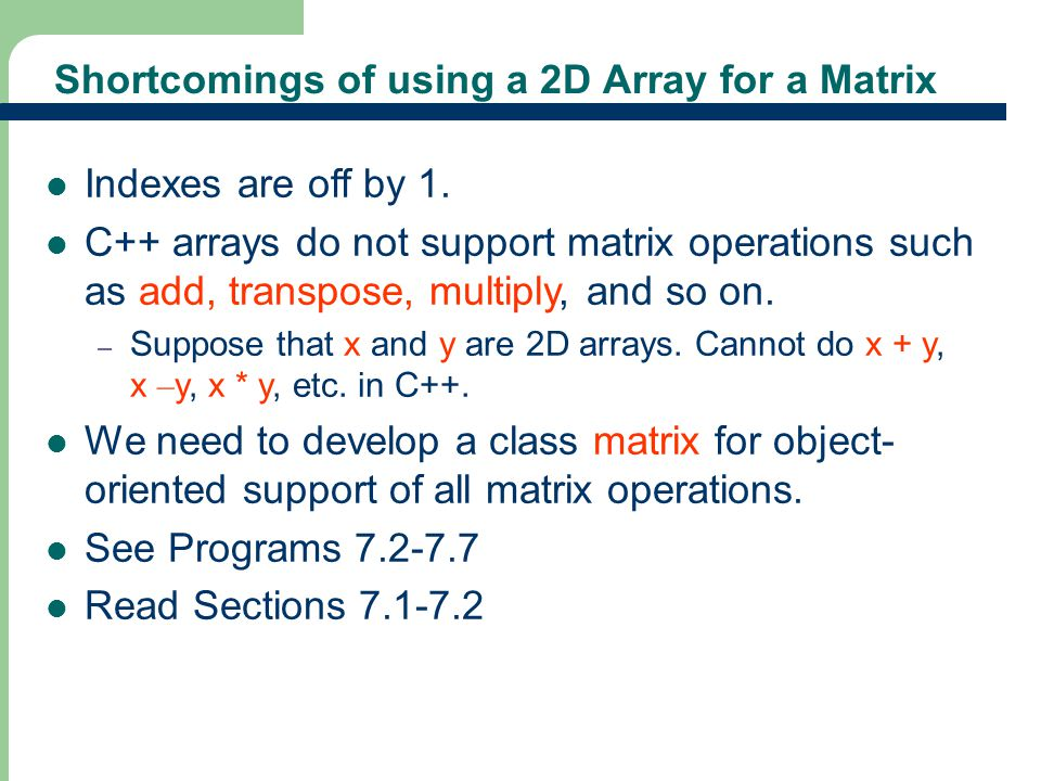 24 Shortcomings of using a 2D Array for a Matrix Indexes are off by 1.