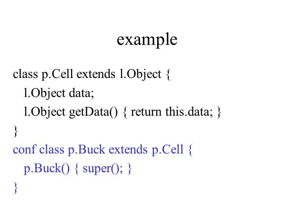 example class p.Cell extends l.Object { l.Object data; l.Object getData() { return this.data; } } conf class p.Buck extends p.Cell { p.Buck() { super(