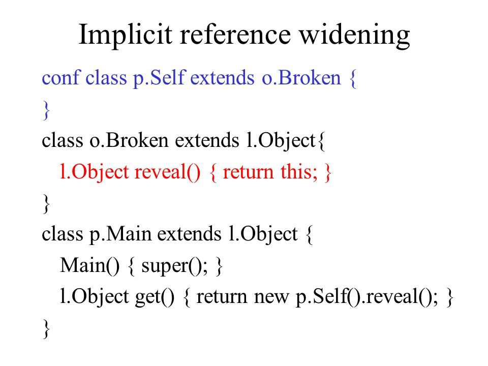 Implicit reference widening conf class p.Self extends o.Broken { } class o.Broken extends l.Object{ l.Object reveal() { return this; } } class p.Main