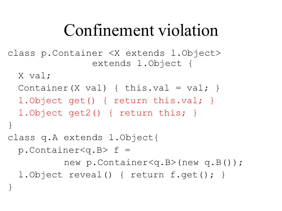 Confinement violation class p.Container extends l.Object { X val; Container(X val) { this.val = val; } l.Object get() { return this.val; } l.Object ge