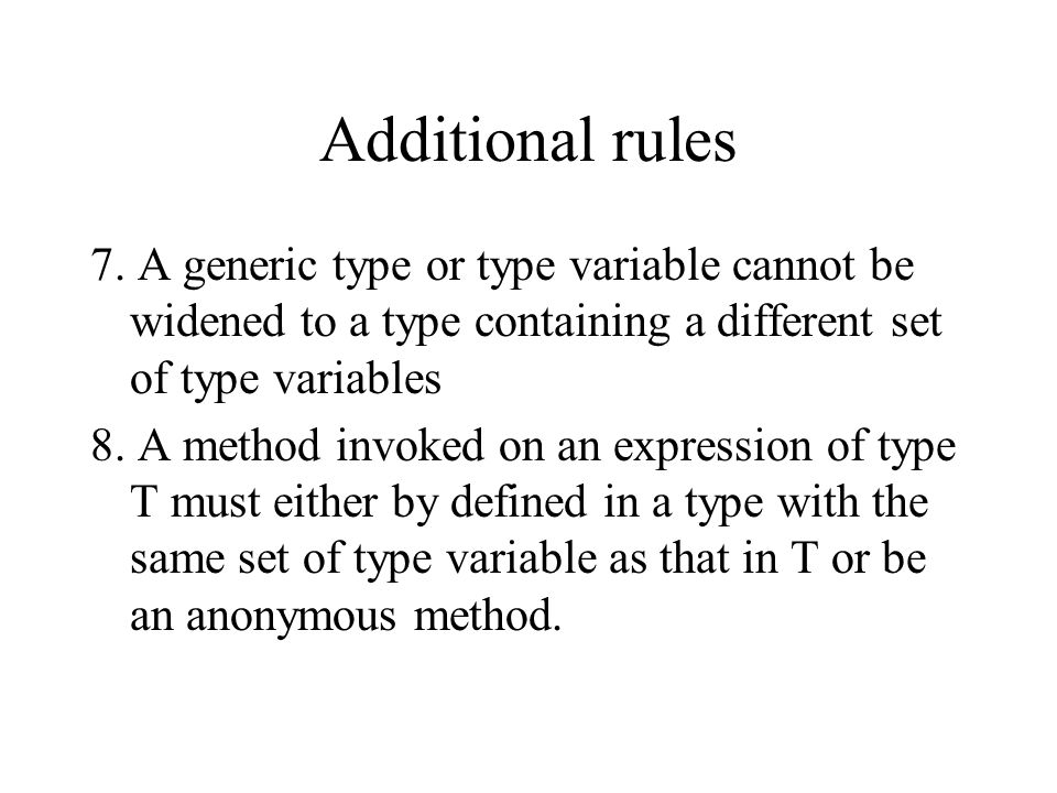 Additional rules 7. A generic type or type variable cannot be widened to a type containing a different set of type variables 8. A method invoked on an