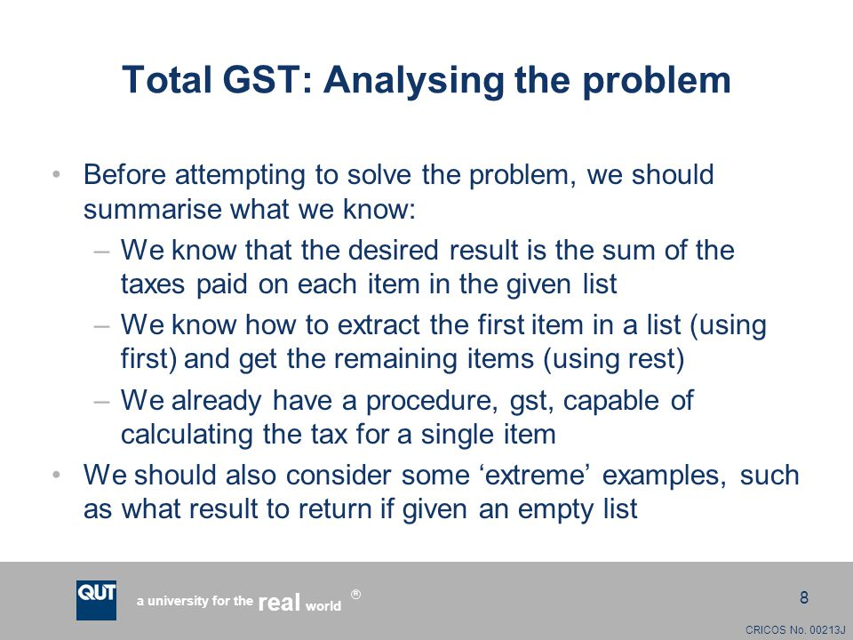 CRICOS No. 00213J a university for the world real R 8 Total GST: Analysing the problem Before attempting to solve the problem, we should summarise wha