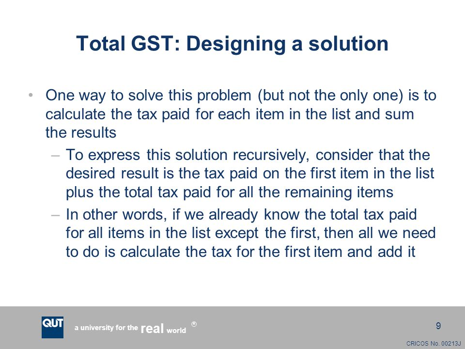 CRICOS No. 00213J a university for the world real R 9 Total GST: Designing a solution One way to solve this problem (but not the only one) is to calcu