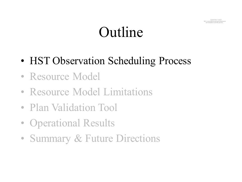 Outline HST Observation Scheduling Process Resource Model Resource Model Limitations Plan Validation Tool Operational Results Summary & Future Directions
