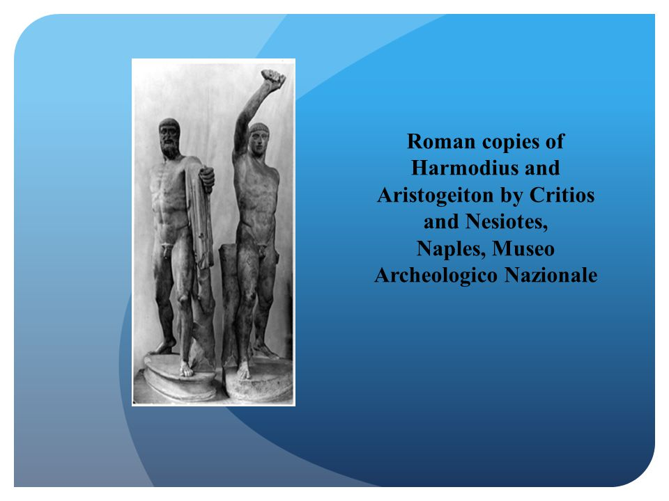 Roman copies of Harmodius and Aristogeiton by Critios and Nesiotes, Naples, Museo Archeologico Nazionale