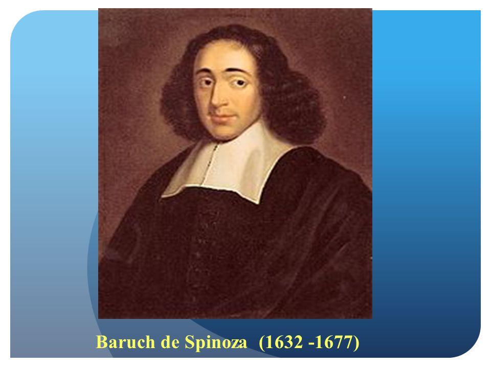 Baruch de Spinoza (1632 -1677)