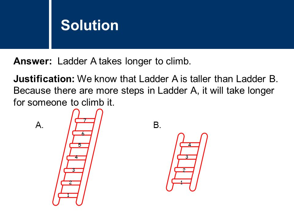 Comments Answer: Ladder A takes longer to climb.