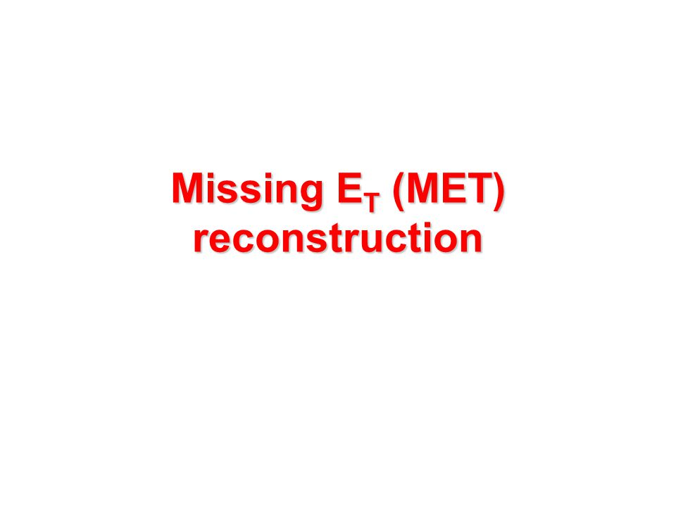 Missing E T (MET) reconstruction