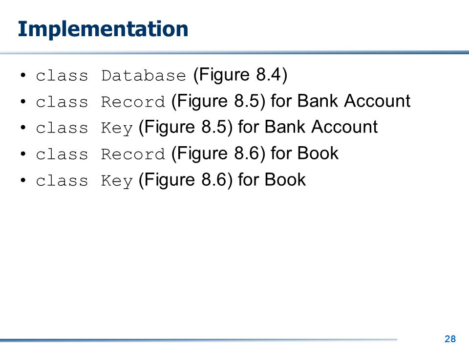 28 Implementation class Database (Figure 8.4) class Record (Figure 8.5) for Bank Account class Key (Figure 8.5) for Bank Account class Record (Figure