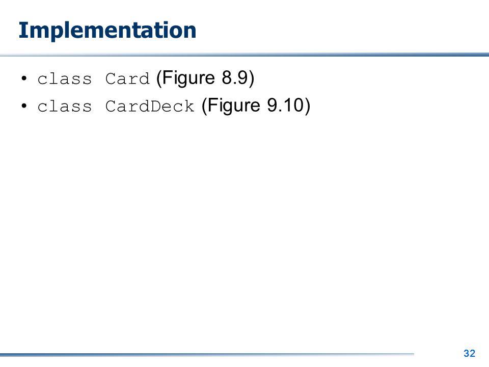32 Implementation class Card (Figure 8.9) class CardDeck (Figure 9.10)