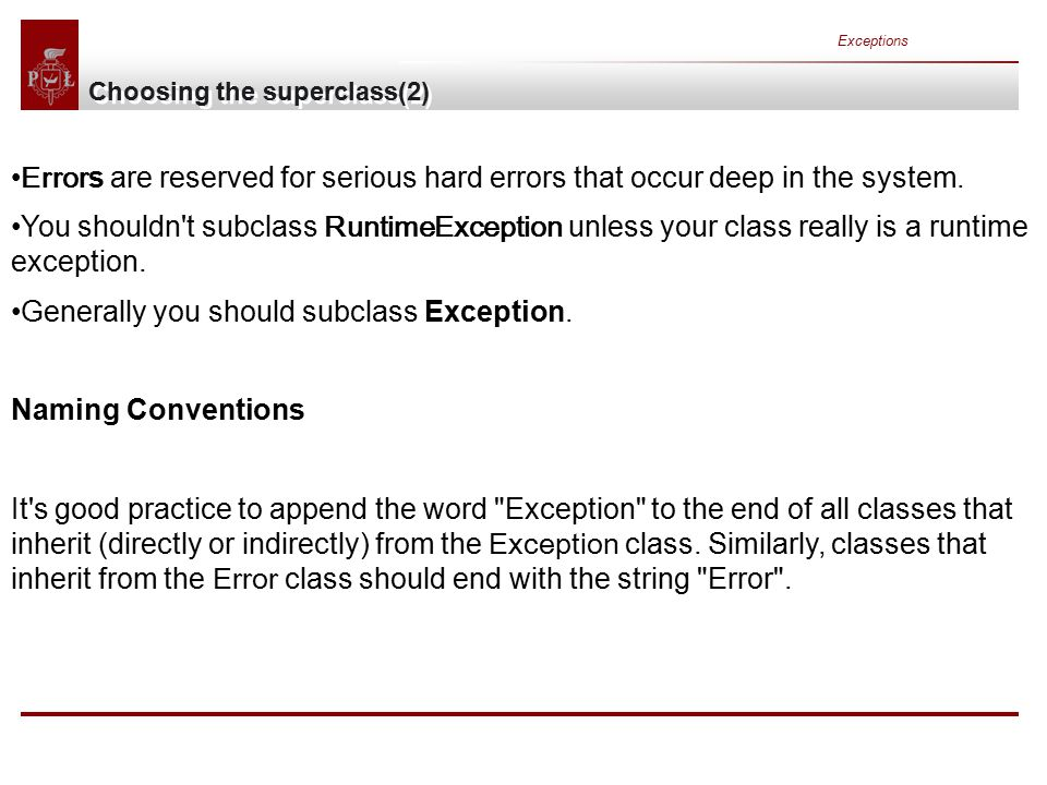 Exceptions Choosing the superclass(2) Error s are reserved for serious hard errors that occur deep in the system.