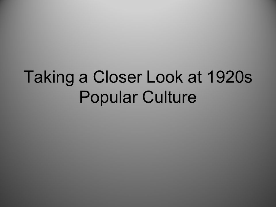 Taking a Closer Look at 1920s Popular Culture