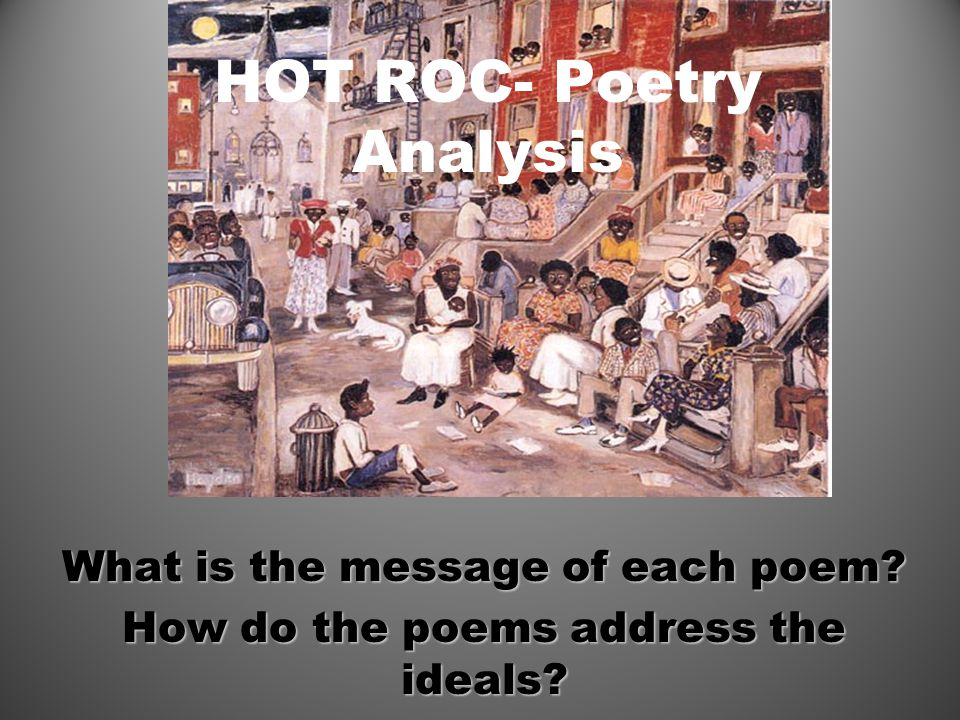 HOT ROC- Poetry Analysis What is the message of each poem How do the poems address the ideals