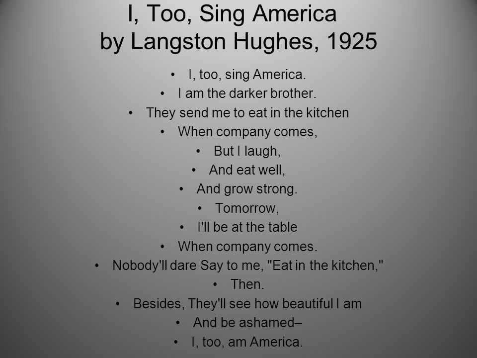 I, Too, Sing America by Langston Hughes, 1925 I, too, sing America.