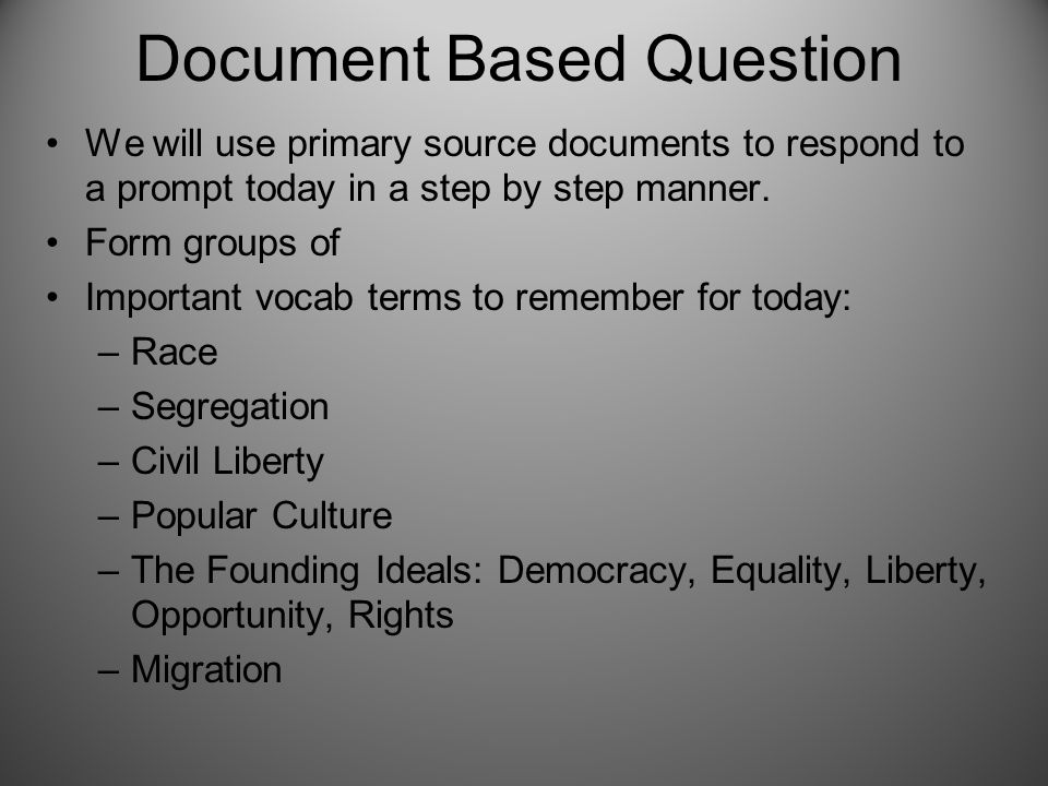 Document Based Question We will use primary source documents to respond to a prompt today in a step by step manner.