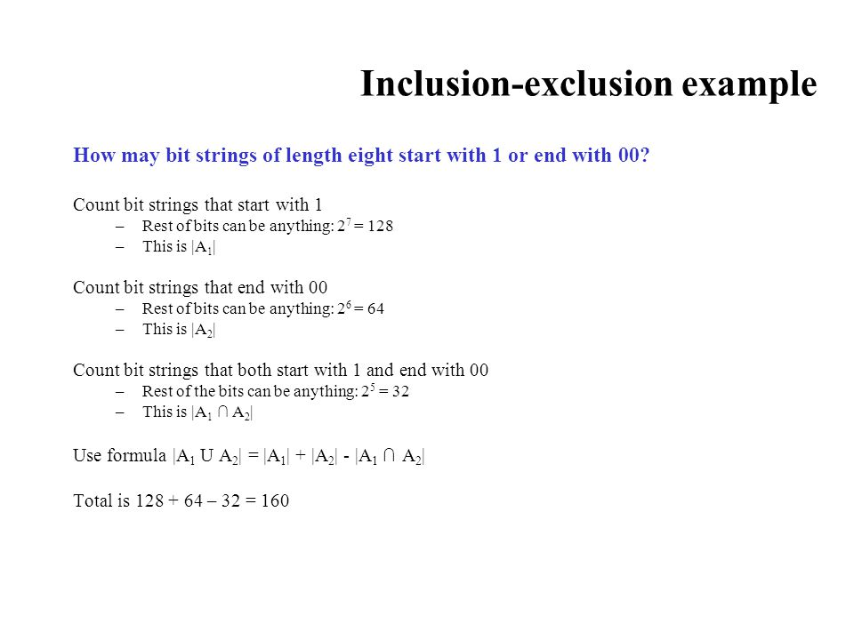 Inclusion-exclusion example How may bit strings of length eight start with 1 or end with 00? Count bit strings that start with 1 –Rest of bits can be