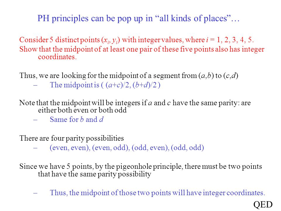 Consider 5 distinct points (x i, y i ) with integer values, where i = 1, 2, 3, 4, 5. Show that the midpoint of at least one pair of these five points