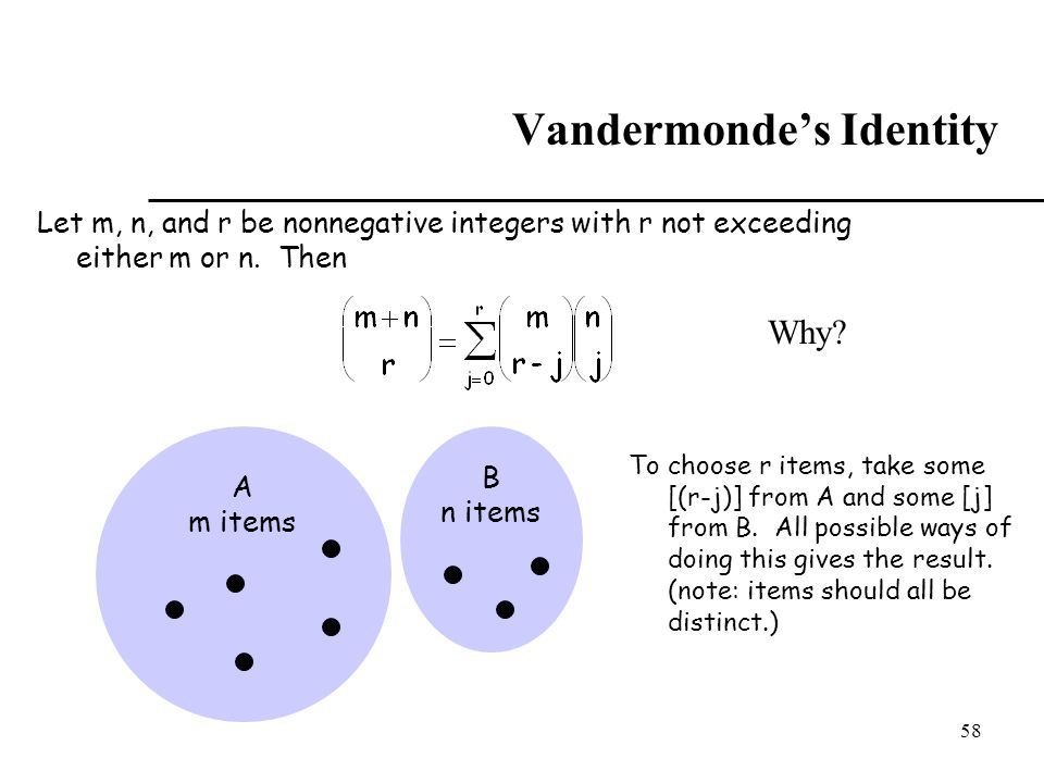 58 Vandermonde's Identity Let m, n, and r be nonnegative integers with r not exceeding either m or n. Then A m items B n items To choose r items, take