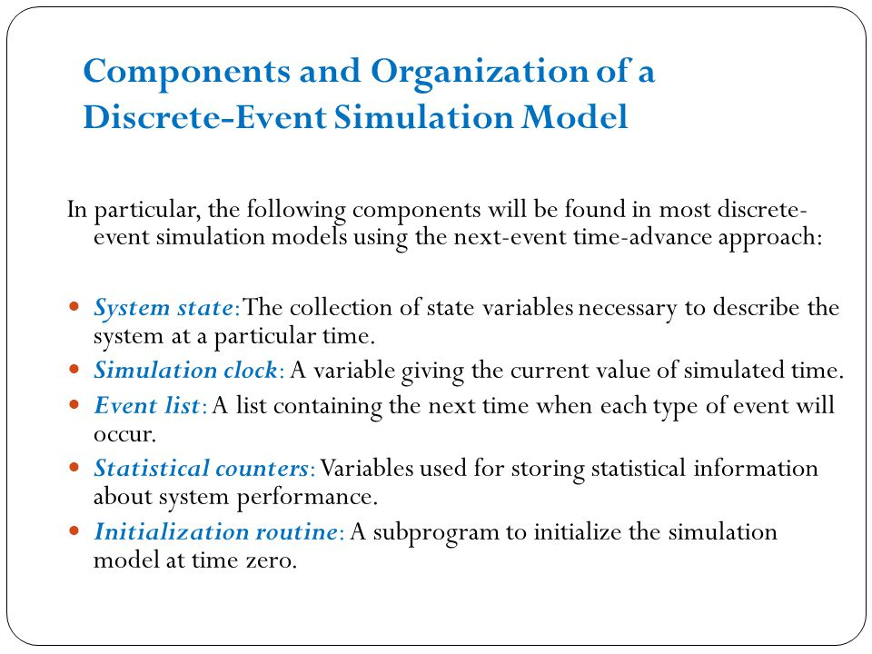  Timing routine: A subprogram that determines the next event from the event list and then advances the simulation clock to the time when that event is to occur.