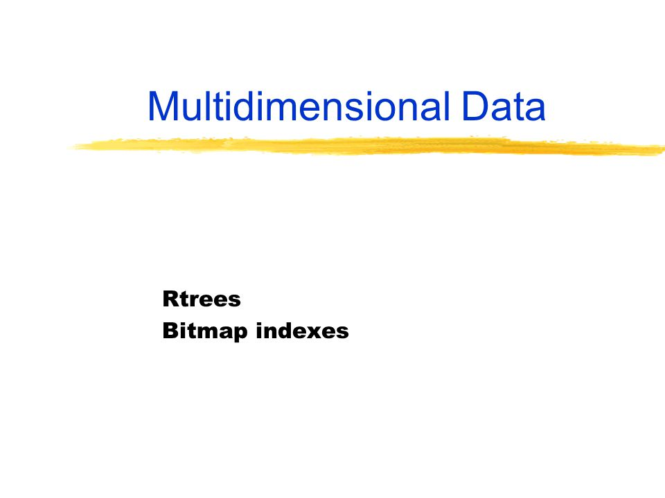 Multidimensional Data Rtrees Bitmap indexes