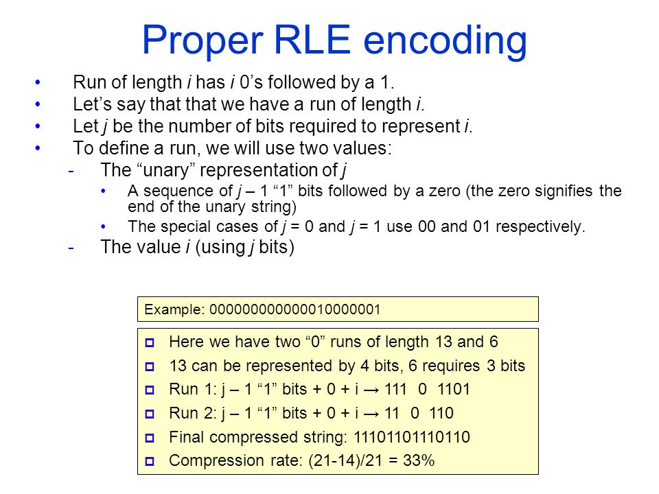 Proper RLE encoding Run of length i has i 0's followed by a 1.