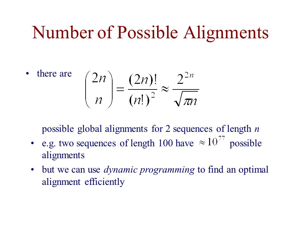 Number of Possible Alignments there are possible global alignments for 2 sequences of length n e.g.