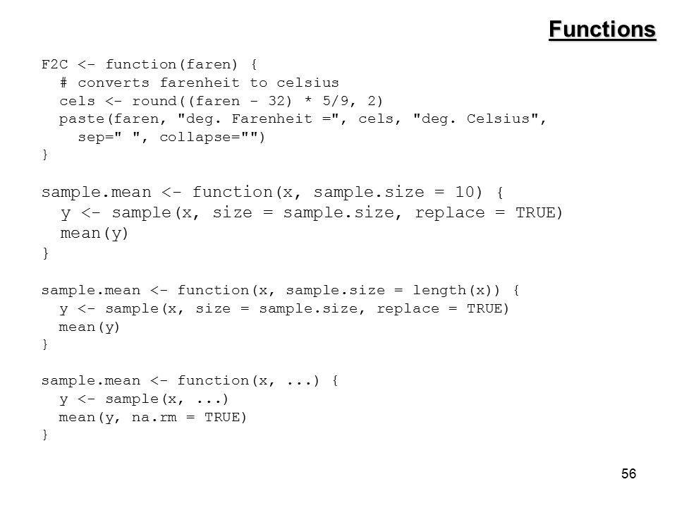 56 F2C <- function(faren) { # converts farenheit to celsius cels <- round((faren - 32) * 5/9, 2) paste(faren, deg.