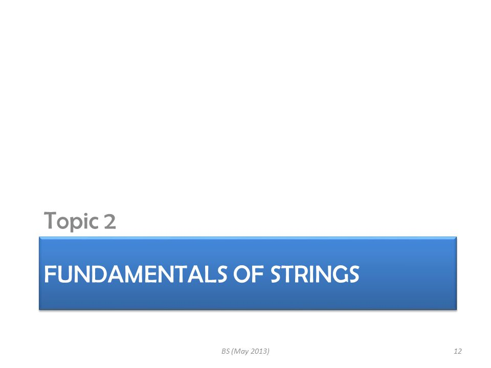 FUNDAMENTALS OF STRINGS Topic 2 BS (May 2013)12